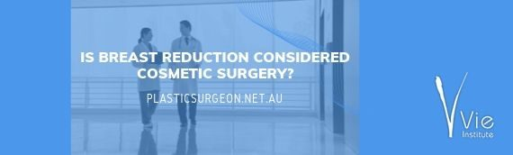 Is Breast Reduction Considered Cosmetic Surgery?