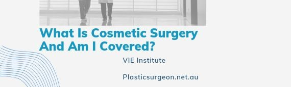What Is Cosmetic Surgery And Am I Covered?